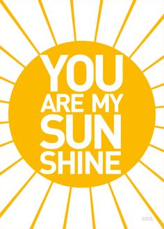 You Are My Sunshine Print by Showler and Showler - perfect for your loved one.