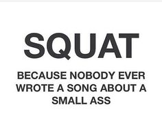 Squat because nobody ever wrote a song about a small ass