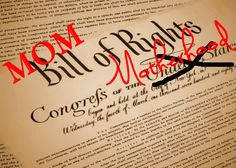 We declare these things to be self-evident, that every mother, whether she works in the home or out of the home, has certain inalienable rights. That these rights be granted unto her the moment she becomes a mother, with no additional need to justify or prove herself worthy to receive