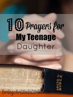When I consider the pressures she will face and the challenges she'll overcome, I pray these prayers for my teenage daughter.