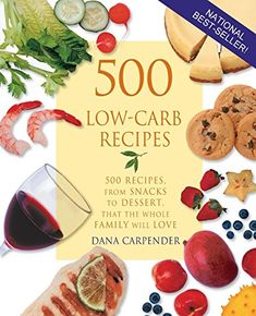 300 15minute lowcarb recipes hundreds of delicious meals that let you live your lowcarb lifestyle and never look back