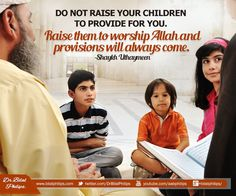 Do not raise your children to financially provide for you. Raise them to worship Allah and provisions will always come. Shaykh Uthaymeen #IslamicParenting