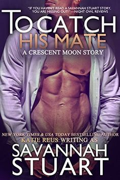 To Catch His Mate (a werewolf romance) (Crescent Moon Series Book 5) by Savannah Stuart http://www.amazon.com/dp/B017O5Q3KY/ref=cm_sw_r_pi_dp_z24xwb1G3KN0H