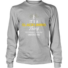 Slacklining T-Shirt - You Wouldn't Understand!, Order HERE ==> https://www.sunfrog.com/LifeStyle/124825013-712709974.html?89701, Please tag & share with your friends who would love it, #superbowl #jeepsafari #birthdaygifts