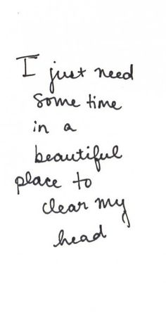 I just need some time in a beautiful place to clear my head.@Lindsay Robeson-this made me think of you! We need to do this...:)