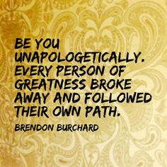 Be you unapologetically. http://ift.tt/1QFPfya www.brendon.com