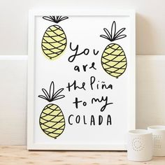 A simple and bold typographic pina colada print that would be perfect for any friends that love their cocktails. The hand lettered print reads You are the pina to my colada. This hand lettered pineapp. Pineapple Drawing, Pineapple Print, Pineapple Quotes, Pineapple Express, Pina Colada, Pineapple Kitchen, Pineapple Room, Simple Lettering, Kitchen Prints