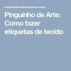Pinguinho de Arte: Como fazer etiquetas de tecido