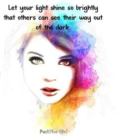 Let your light shine so brightly that others can see their way out of the dark. #self #esteem