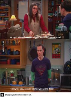"Sheldon "" Lucky for you, because I wished you were dead!"""