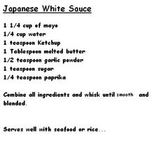 Recipe for the white sauce usually found at Hibachi style Japanese Restaurants...