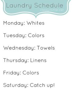 Keeping up with laundry can be one tough chore. Try sticking to a schedule like this to be sure it all gets finished!