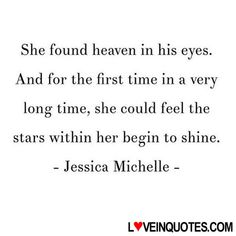 http://loveinquotes.com/she-found-heaven-in-his-eyes-and-for-the-first-time-in-a-ve/ She found heaven in his eyes. And for the first time in a ve