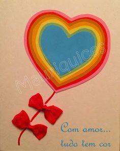Mauriquices: Com amor... tudo tem cor!