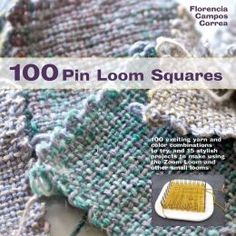 100 Pin Loom Squares: 100 exciting yarn and color combinations to try, and 15 stylish projects to make using the Zoom Loom and other small looms