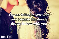 I'm not falling in love with you because I'm already deeply in love with you.