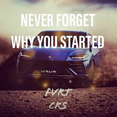 Lamborghini Urus - NEVER FORGET WHY YOU STARTED Lamborghini, Never Forget, About Me Blog, Motivation, Daily Motivation, Determination