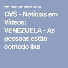 DVS - Notícias em Vídeos: VENEZUELA - As pessoas estão comedo lixo