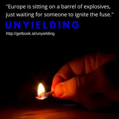 """Europe is sitting on a barrel of explosives, just waiting for someone to ignite the fuse."""