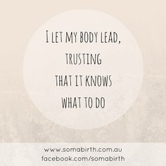 """Birth Affirmation: """"I let my body lead, trusting that it knows what to do"""". Pregnancy Affirmations, Birth Affirmations, Doula Quotes, Prepare For Labor, Body Quotes, Beautiful Pregnancy, Pregnancy Quotes, Affirmation Cards, Natural Birth"""
