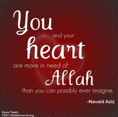 Your heart is in need of Allah.