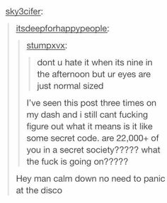 Hahah Panic at the Disco.I totally started singing this but then it said normal size and it totally threw me off.<<<same and no it isn't a secret code, but wouldn't it be great if there was a Panic! at the Disco secret society Emo Band Memes, Emo Bands, Music Bands, My Tumblr, Tumblr Funny, Funny Memes, Hilarious, Funny Pics, Funny Stuff