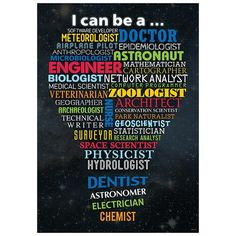 """""""I can be a..."""" Through science, technology and math, many careers are possible. Here are just a few: software developer, doctor, meteorologist, astronaut, dent"""