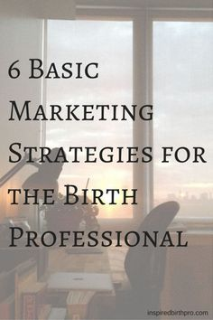 """6 strategies for marketing that CJ Hayden of """"Get Clients Now"""" defines, and other marketing tips for doulas and other birth pros."""