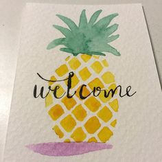 The pineapple is a southern symbol of hospitality and is often paired with a word of welcome.  Here is a cute watercolor pineapple with pointed pen calligraphy.