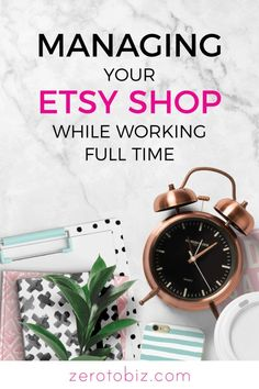 Finding the time to start an Etsy shop while working full time