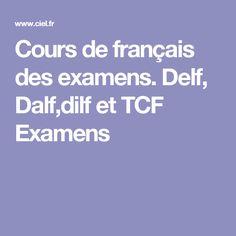 Cours de français des examens. Delf, Dalf,dilf et TCF Examens