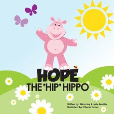 Hope the Hip Hippo  a story about Hip Dysplasia in Children by Gina Jay & Julie Beattie
