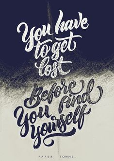 You have to get lost before you find yourself Inspirational quotes