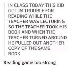 I've actually done this note than once in my Chemistry class in grade. My dad had to come after school to pick up the stack of confiscated books I was reading. That was a fun class.<--- That sounds hilarious fellow pinner My Tumblr, Tumblr Funny, Funny Memes, Funny Cute, The Funny, That's Hilarious, Haha, Book Fandoms, Book Nerd