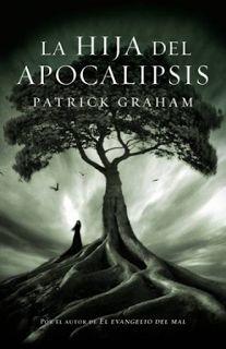 LA HIJA DEL APOCALIPSIS - SAGA LA HIJA DEL APOCALIPSIS #01 - Patrick Graham #saga #lahijadelapocalipsis #novela #adulto #literatura #libros #reseña #español #blog #google #pinterest #pdf #online
