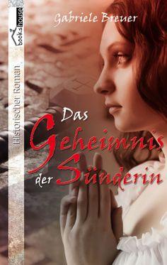 """""""Das Geheimnis der Sünderin"""" von Gabriele Breuer ab Dezember 2013 im bookshouse Verlag.  www.bookshouse.de/buecher/Das_Geheimnis_der_Suenderin/"""