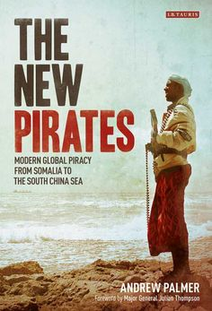 Book Review: The New Pirates: Modern Global Piracy from Somalia to the South China Sea by Andrew Palmer | LSE Review of Books