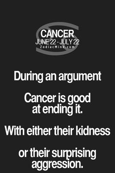 Cancer Zodiac Sign♋ during an argument they are good at ending it, either with their kindness or their surprising aggression.