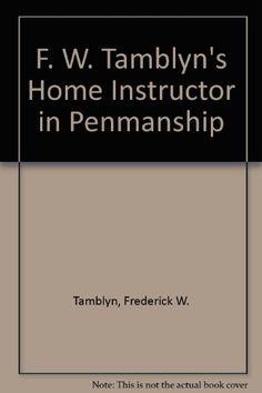 F. W. Tamblyn's Home Instructor in Penmanship: Frederick W. Tamblyn, Vivian A. Mungall, Richard J. Mungall: 9780971929500: Amazon.com: Books
