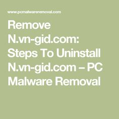Remove N.vn-gid.com: Steps To Uninstall N.vn-gid.com – PC Malware Removal