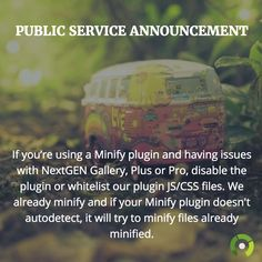 PSA: If you're using a Minify plugin and having issues with NextGEN Gallery, Plus or Pro, disable the plugin or whitelist our plugin JS/CSS files. We already minify and if your Minify plugin doesn't autodetect, it will try to minify files already minified.