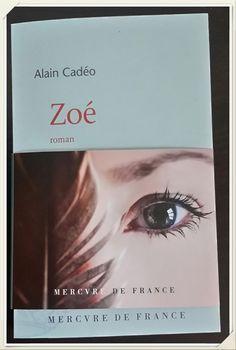 Zoé - Alain CadéoBernieshoot vous en parle Voilà un roman d' Alain Cadéo, publié aux éditions MERCVRE DE FRANCE , que je peux qualifier de court roman mais d'une immense intensité. C'est pour une découverte qui s'inscrit dans le livre de chevet, le livre...