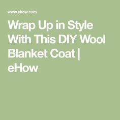 Wrap Up in Style With This DIY Wool Blanket Coat   eHow