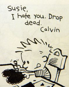 "Calvin and Hobbes (DA) - ""Susie, I hate you. What happens in the strip after is even better. Patrick Nagel, Hobbes And Bacon, Baby Face, Calvin And Hobbes Comics, John Calvin, Fun Comics, Hobbs, Funny Cartoons, Comic Strips"