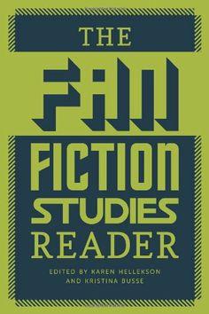 The Fan Fiction Studies Reader (Fan Studies) by Karen Hellekson,http://www.amazon.com/dp/1609382277/ref=cm_sw_r_pi_dp_Ys9Atb1DTHV2NH75