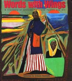 A stunning collection pairs twenty poems by distinguished African-American poets with twenty works of art by acclaimed African-American artists, including names such as Maya Angelou, Langston Hughes, and Jacob Lawrence. (Grades: 4-6) Call number: PS591.N4 W67 2001