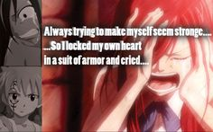 Fairy Tail, Erza Scarlet, always trying to make myself seem strong, I locked my heart in a suit armor and cried. #quotes