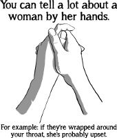 You can tell a lot about a woman by her hands.  For example, if they're wrapped around your throat she's probably upset funny shirts sayings quotes marriage relationships