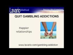 Quit gambling and become a happy person – http://lavario.com/gambling-addiction and this short video http://www.youtube.com/watch?v=9vMPai04G_E=youtu.be present some evidence why former gamblers often find great happiness after having overcome their addictions.