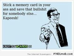 """Lol, sometimes I wish I could use this; """"Stick a memory card in your ass and save that bullshit for somebody else. Lol, Haha Funny, Hilarious, Funny Stuff, Funny Shit, Funny Things, Funny Quotes, Funny Memes, Jokes"""